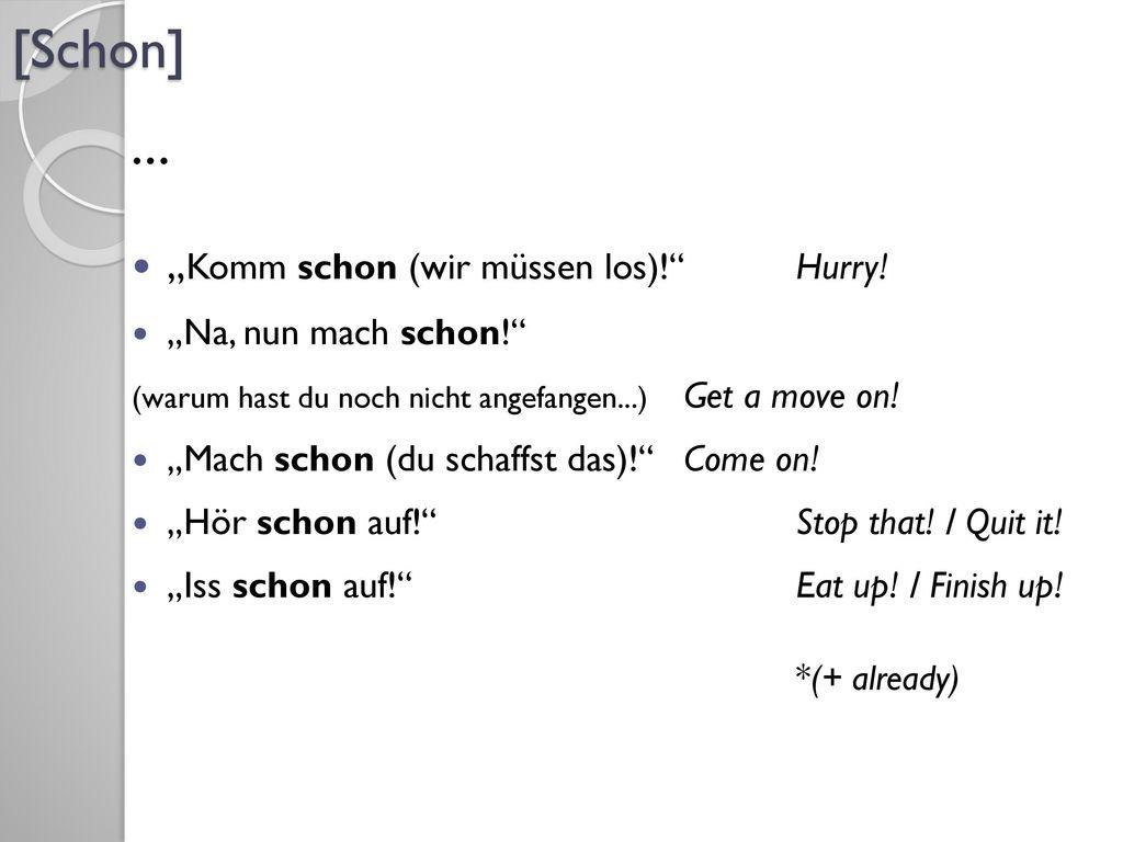 """[Schon] """"Komm schon (wir müssen los)! Hurry! … """"Na, nun mach schon!"""